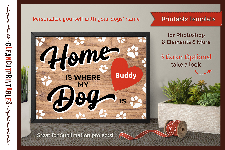 HOME WHERE MY DOG IS Printable Editable Photoshop TEMPLATE example image 1