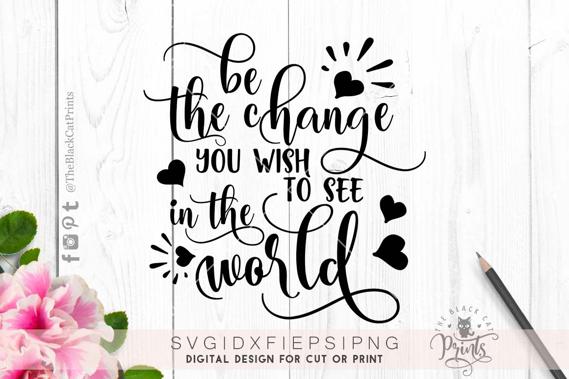 Be the change you wish to see in the world SVG PNG EPS DXF example image 5