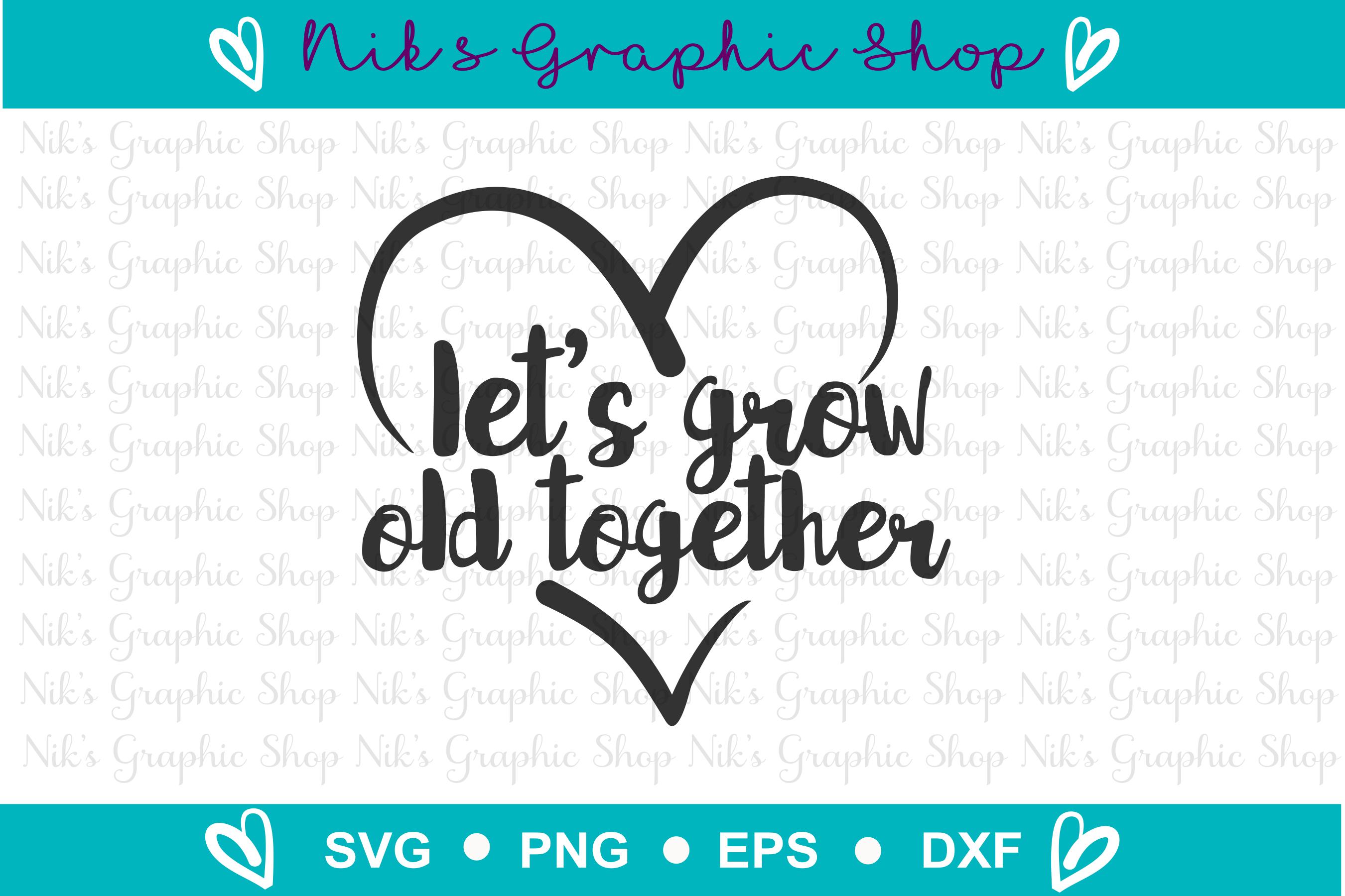 Grow Old Together Svg, Lets Grow Old Svg, Love Svg example image 2
