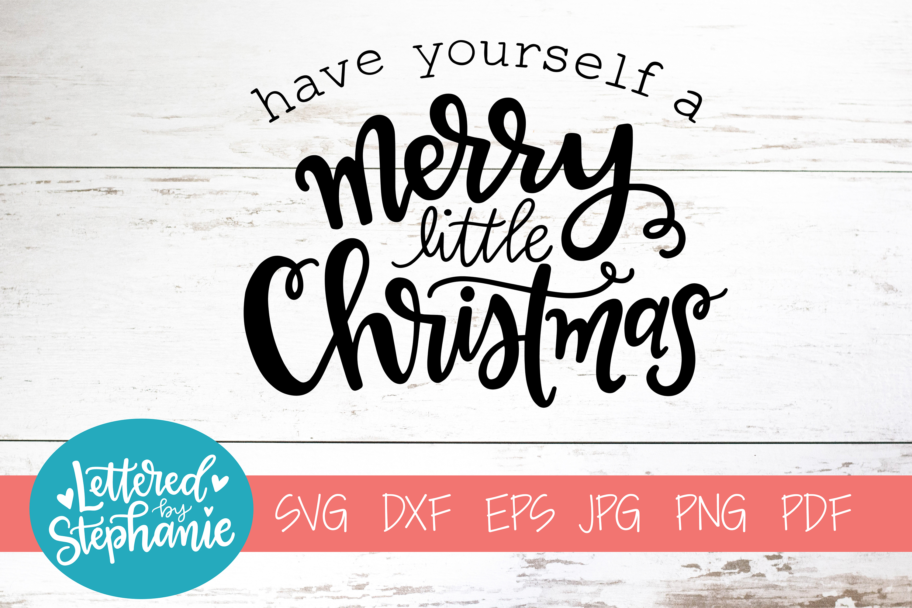 Have Yourself A Merry Little Christmas Svg.Handlettered Svg Dxf Have Yourself A Merry Little Christmas