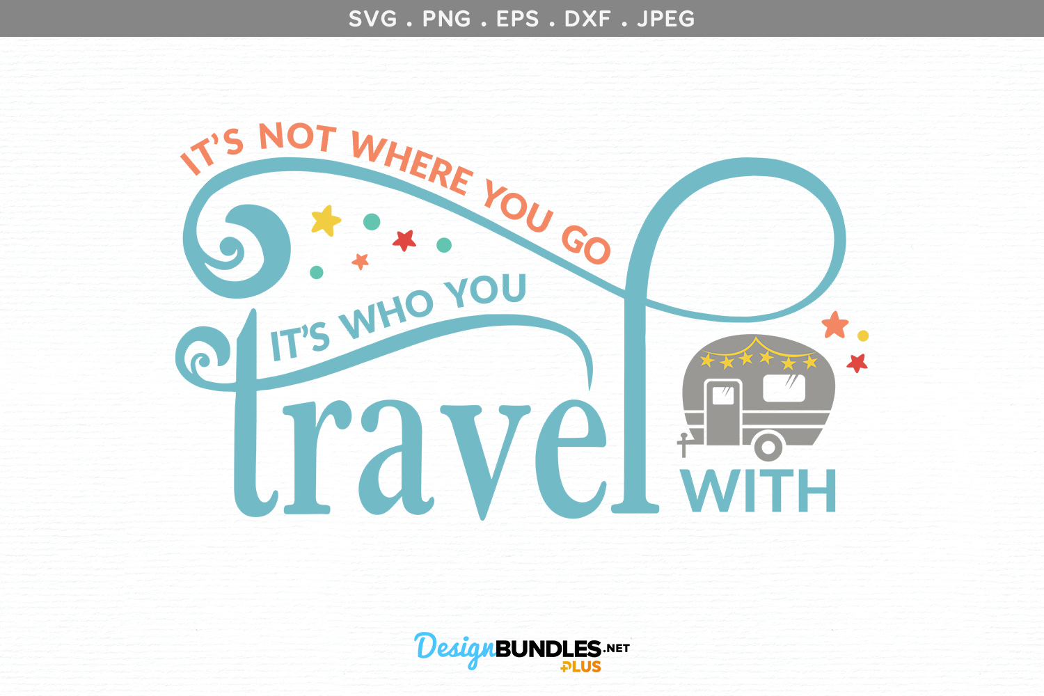 It's Not Where You Go, it's Who You Travel With - svg design example image 2