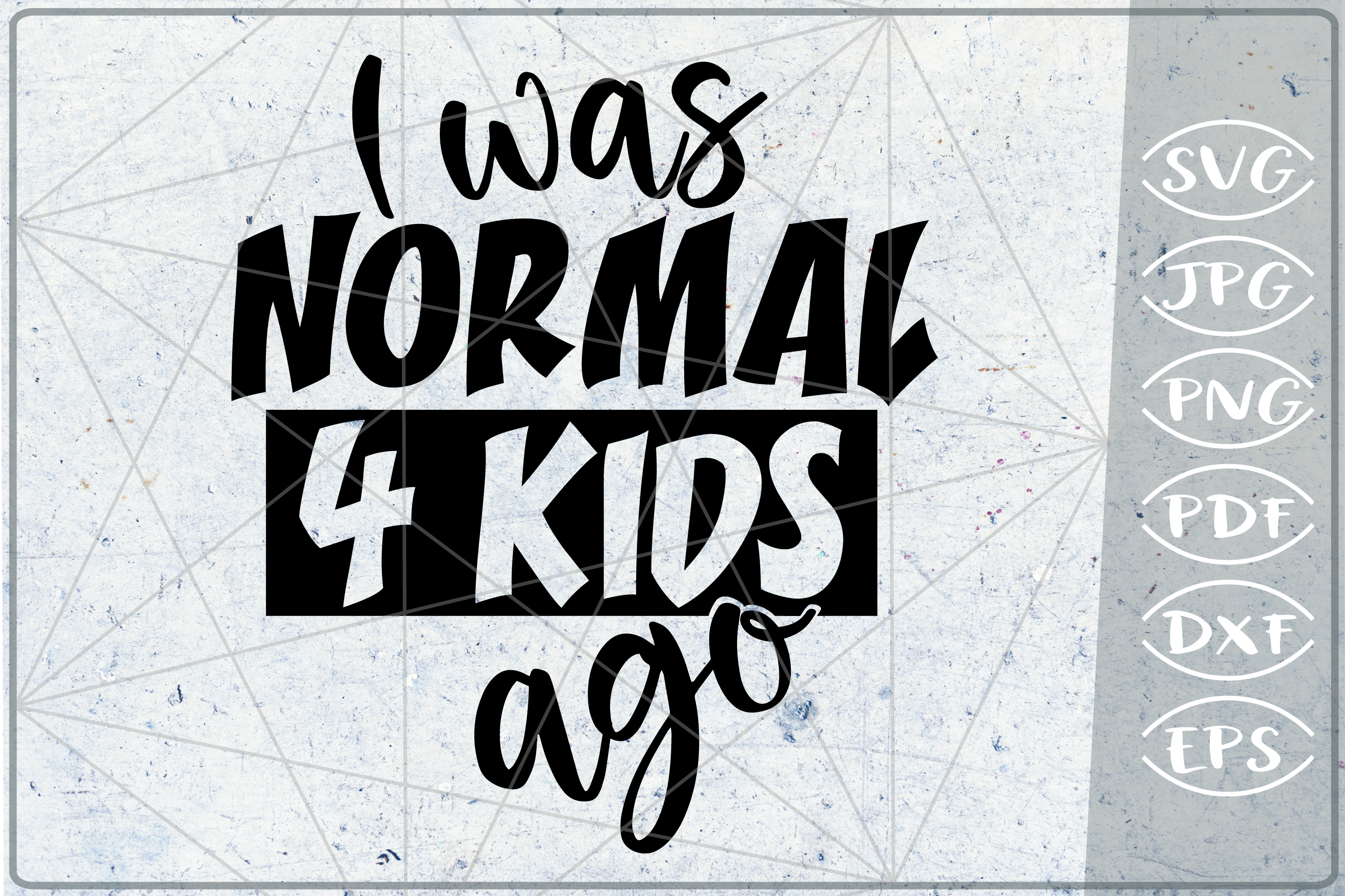 I Was Normal 4 Kids Ago SVG Cutting File - Mom Life example image 1