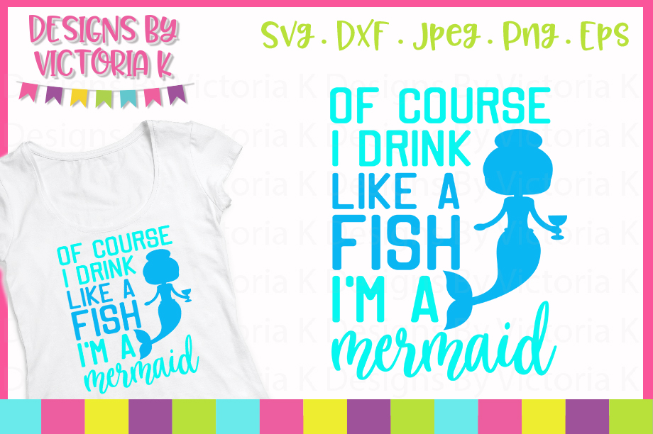 Of course I drink like a fish I'm a mermaid SVG Cut File example image 1