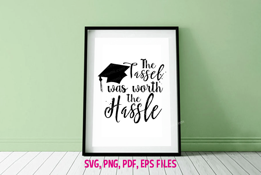 Graduation, The Tassel Was Worth The Hassle / svg ,eps, png example image 1