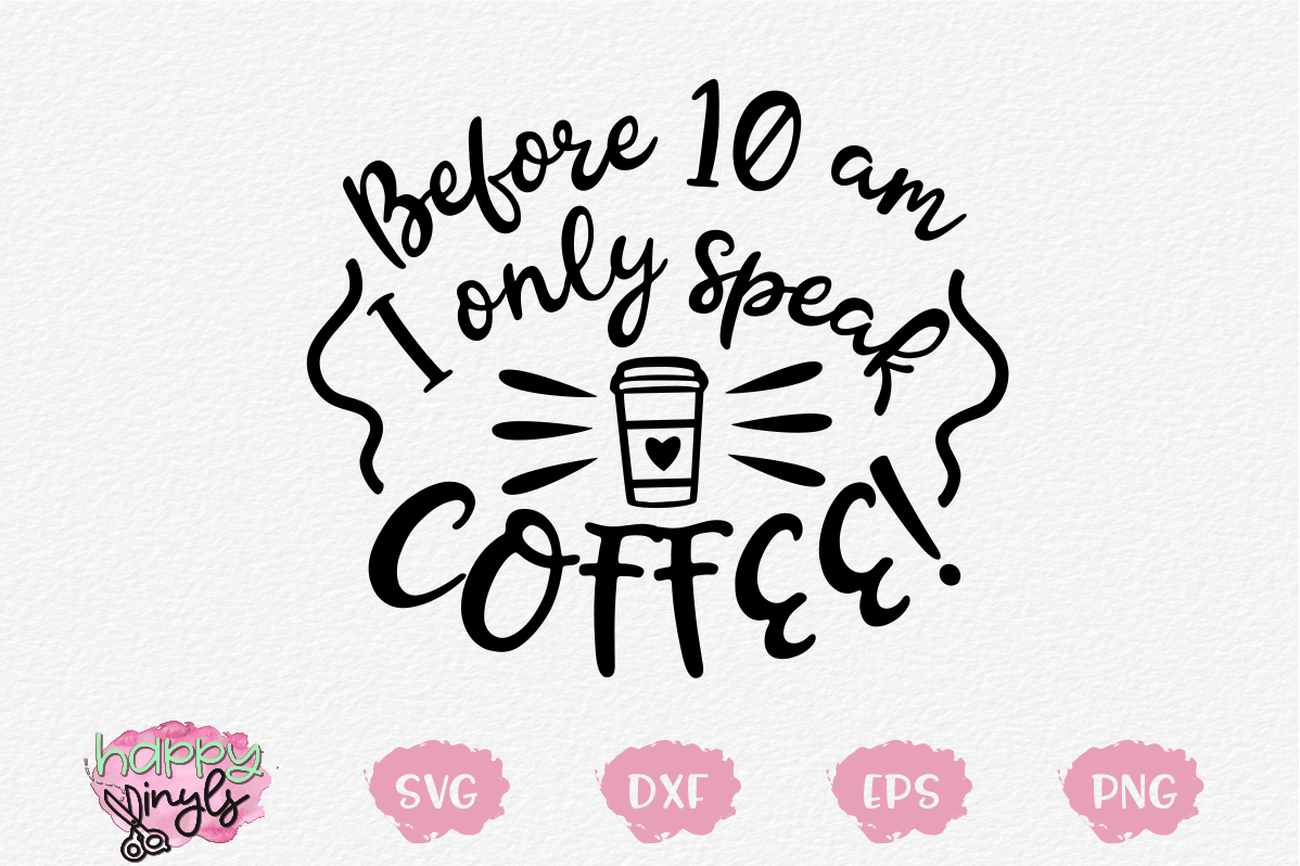 Before 10am I Only Speak Coffee - A Coffee SVG example image 1