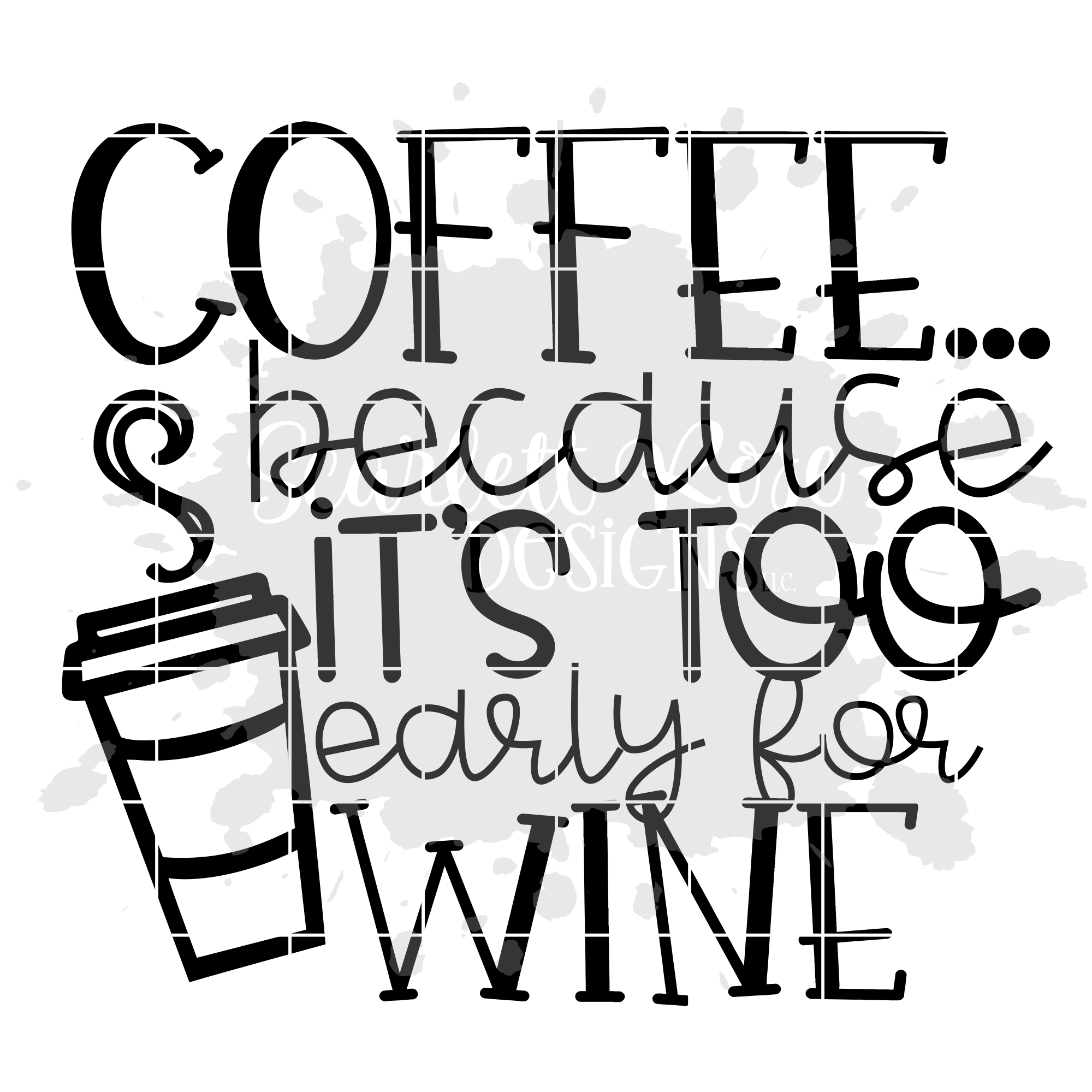 Coffee because it's too Early for Wine SVG example image 2