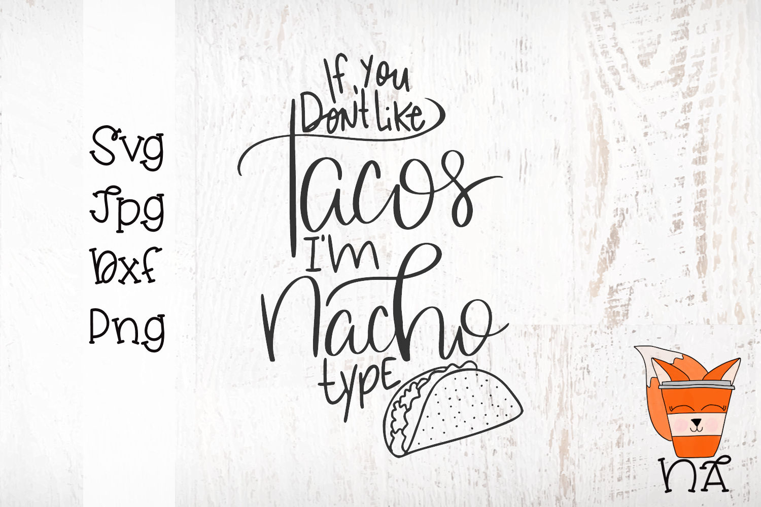 If You Don't Like Taco's I'm Nacho Type - Handlettered SVG example image 3