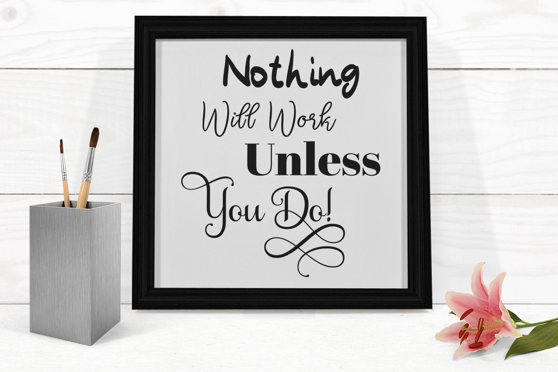 Inspirational Quote - Nothing Will Work Unless You Do example image 3