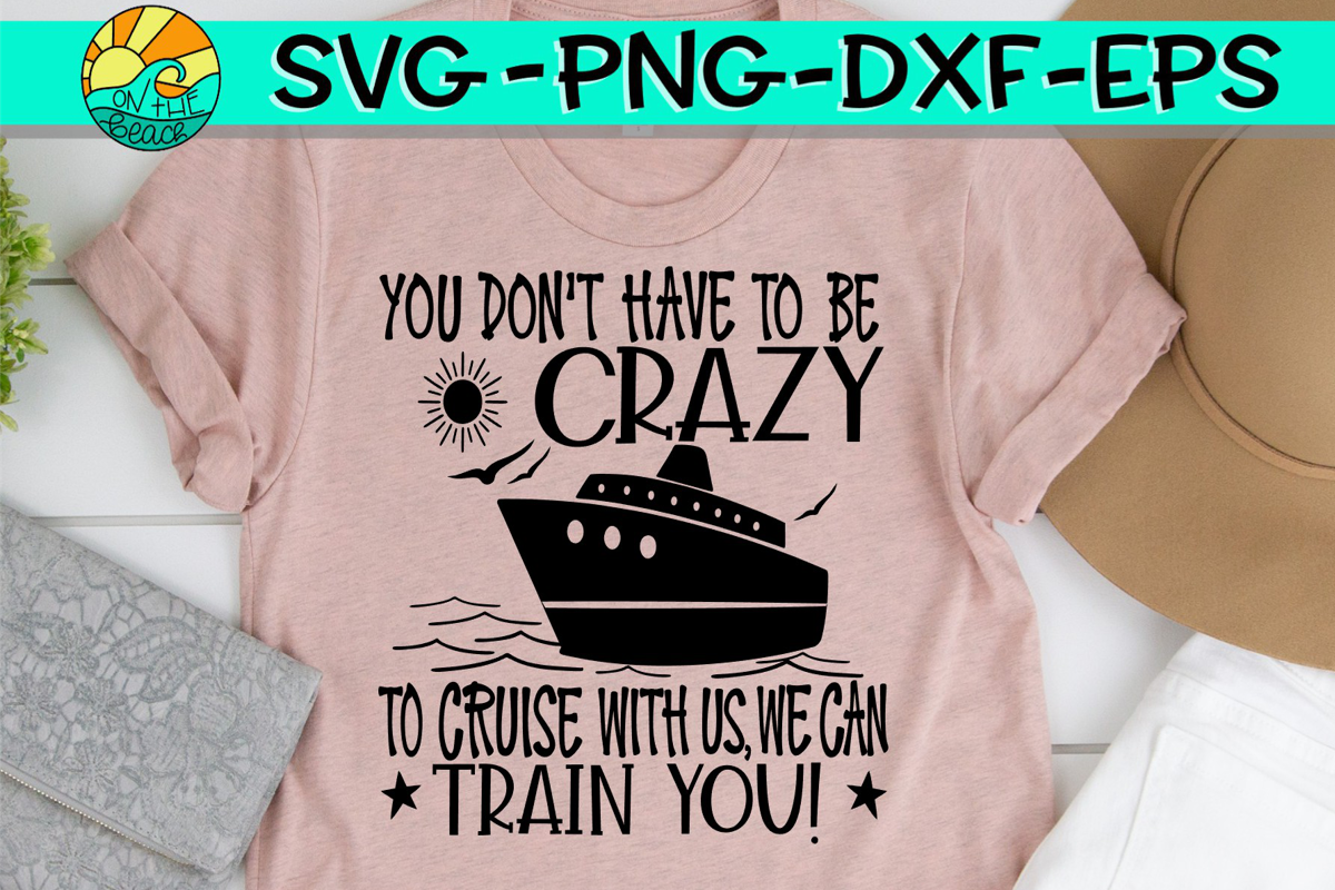 You Don't Have To Be Crazy To Cruise With Us We Can Train example image 1