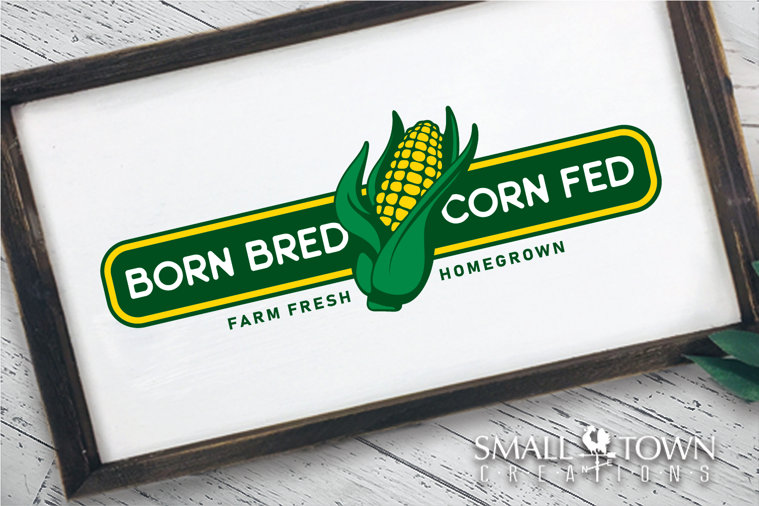 Born Bred Corn Fed, Homegrown, Farm Fresh PRINT, & DESIGN example image 1