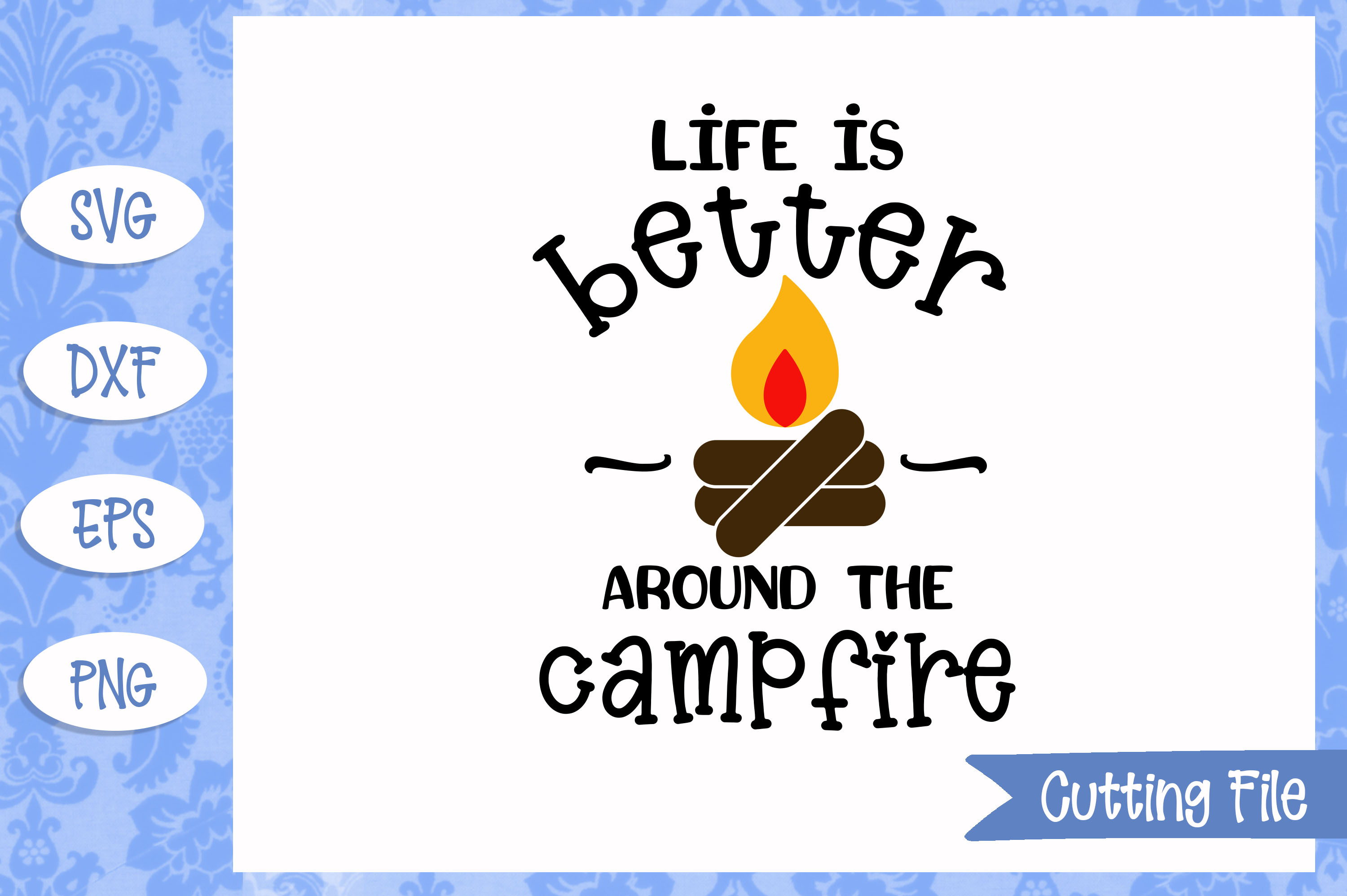 Life is better around the campfire SVG File example image 1
