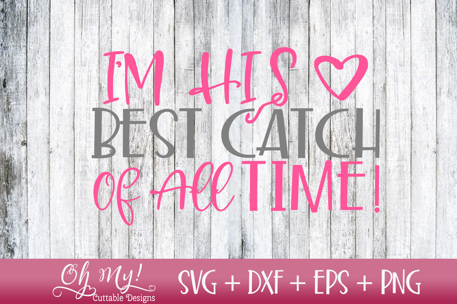 I'm His Best Catch Of All Time - SVG DXF EPS PNG Cutting example image 1