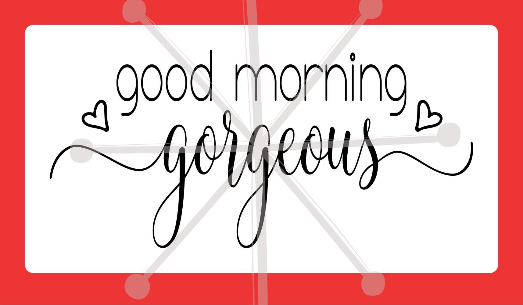 good morning gorgeous example image 1
