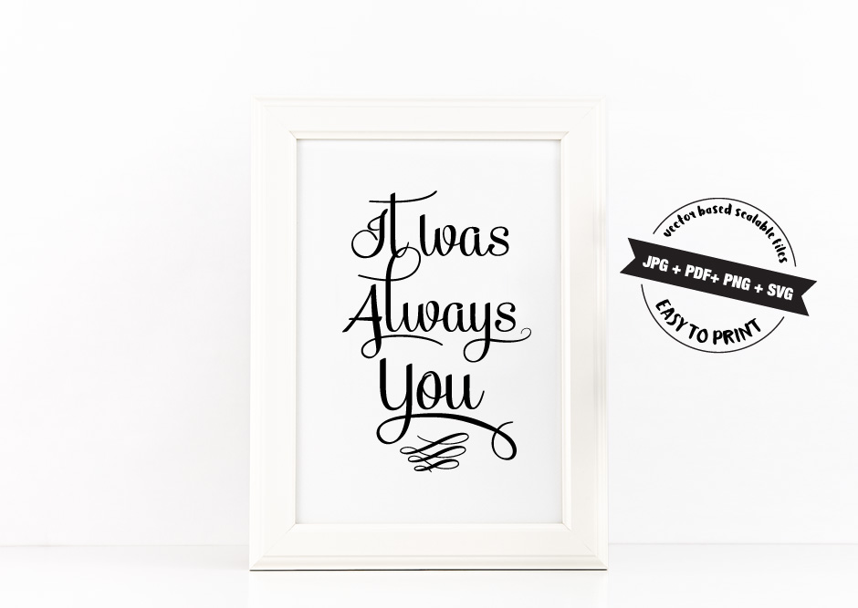 It Was Always You Poster to Print Inspirational Quote in Black + SVG files example image 2