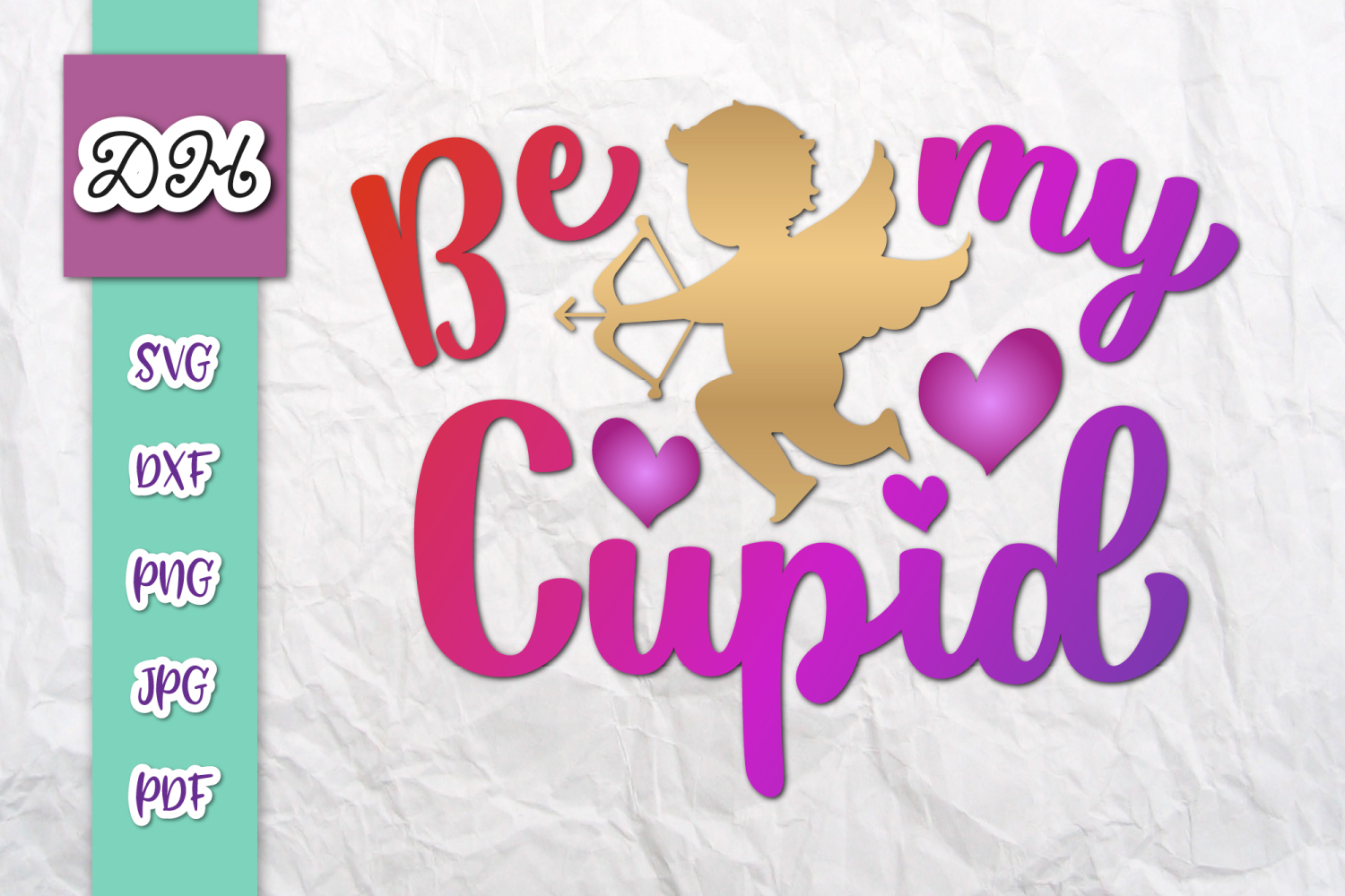 Be My Cupid Happy Valentine's day Sign Print & Cut PNG SVG example image 1