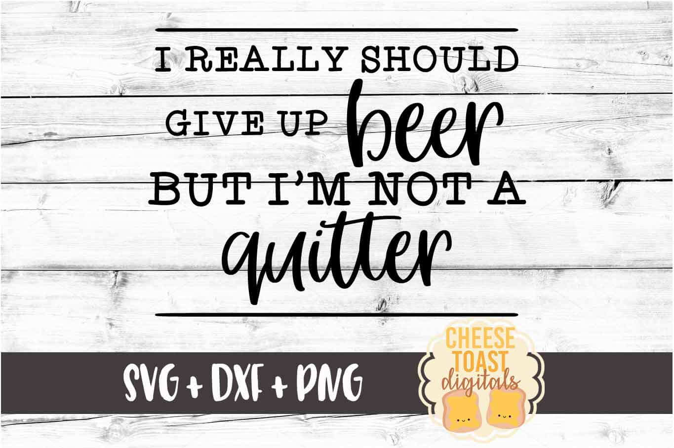 I Really Should Give Up Beer But I'm Not A Quitter SVG File example image 2