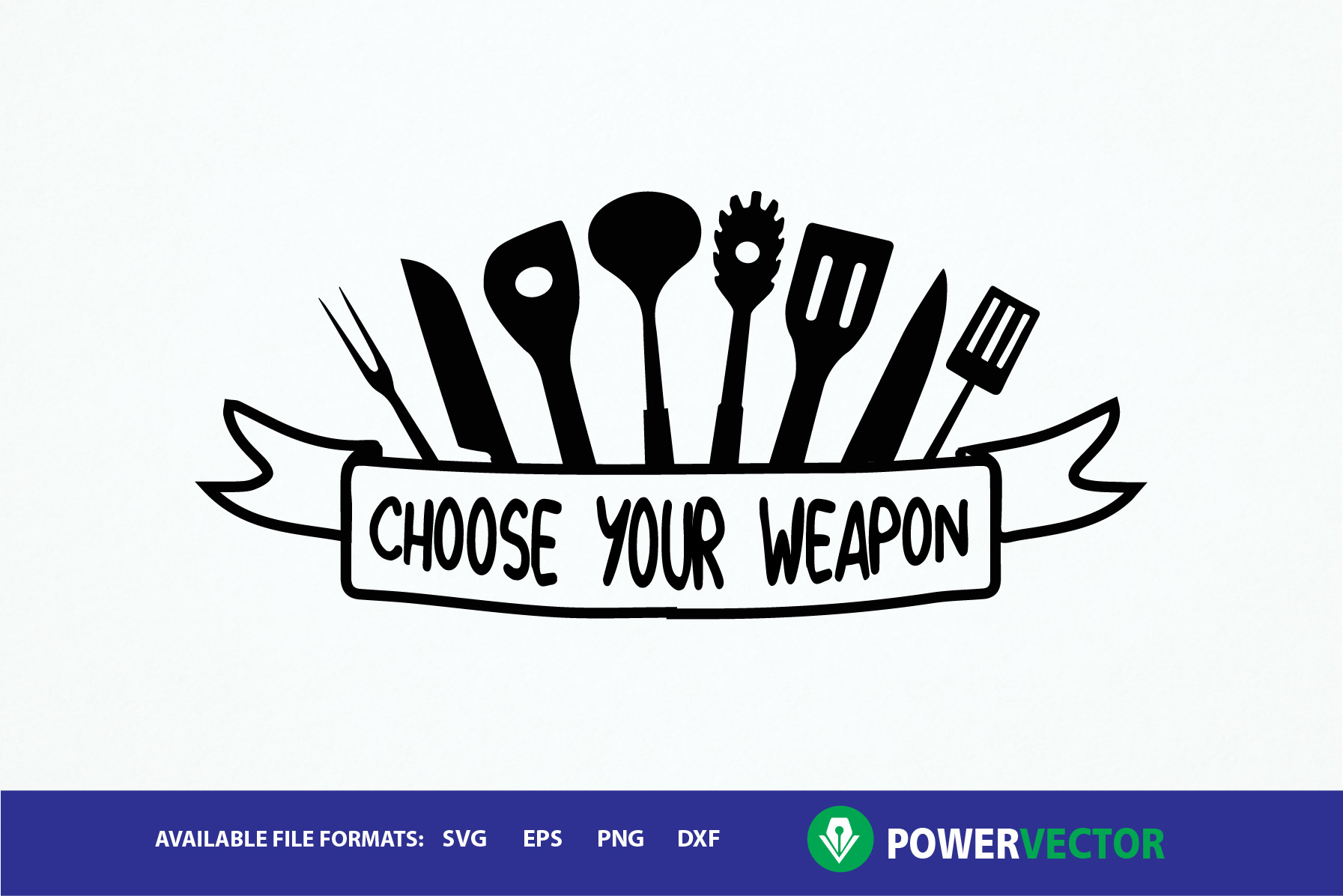 Choose Your Weapon Kitchen Saying Svg For Crafters