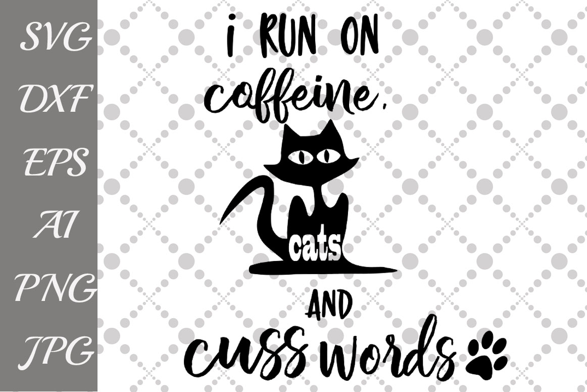 I run on caffeine cats and cuss words Svg example image 1
