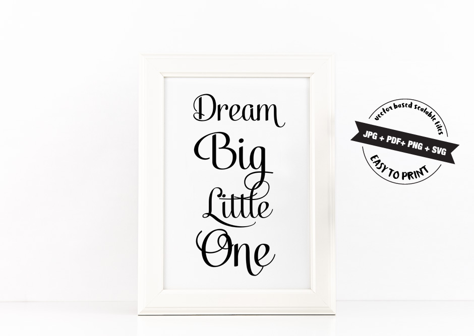 Dream Big Little One Poster Inspirational Quote to Print in Black + SVG files for cricut and sillhouette example image 2