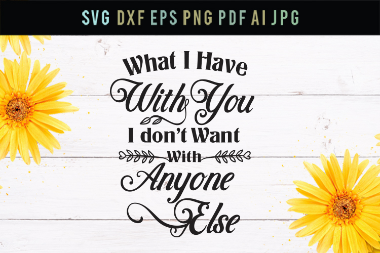 What i have with you, love svg, cut file, dxf, eps example image 1