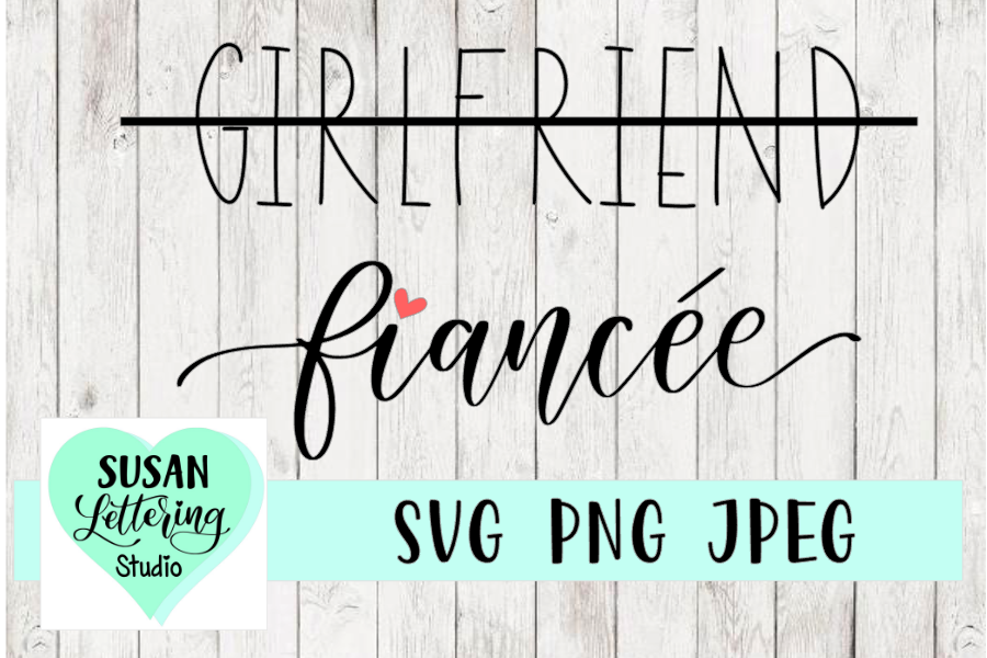 Girlfriend to Fiancee Handlettere Cut File, SVG, PNG, JPEG example image 1