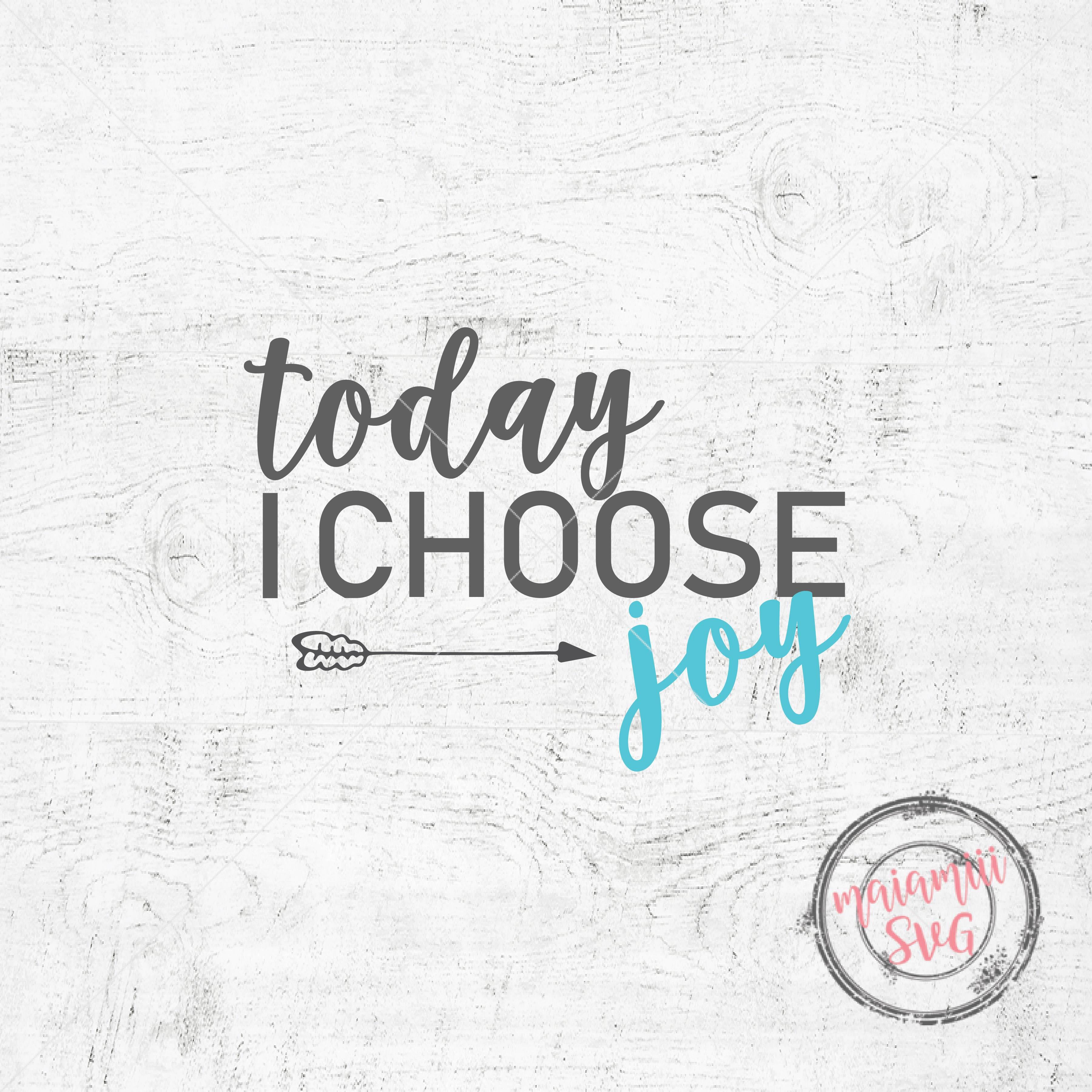 Download Today I Choose Joy Svg Joy Svg Happiness Svg Faith Svg ...