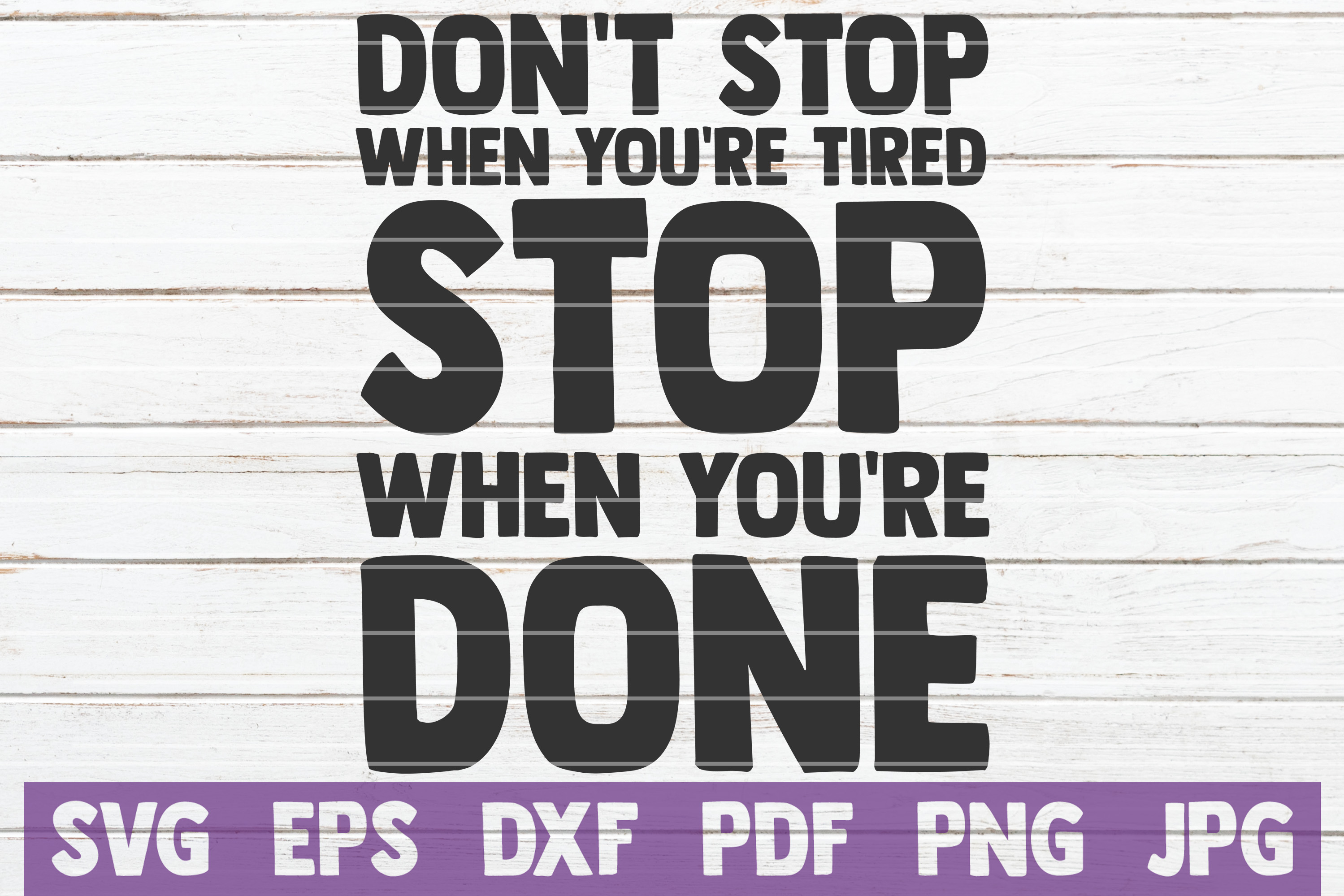 Don't Stop When You're Tired Stop When You're Done SVG Cut example image 1