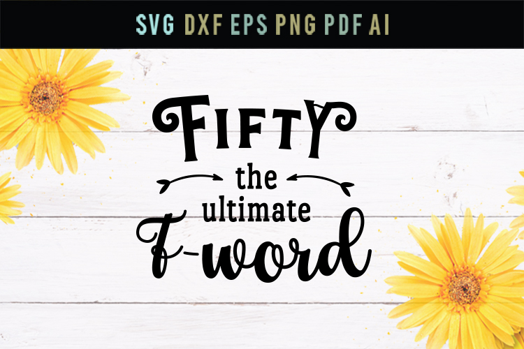 50 the ultimate F-word, birthday, dxf, eps, funny svg, fifty example image 1
