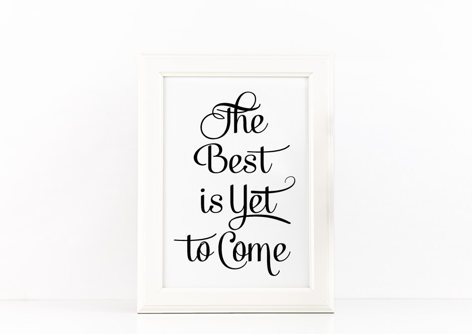 The Best is Yet to Come Poster Inspirational Quote to Print in Black + SVG files example image 2