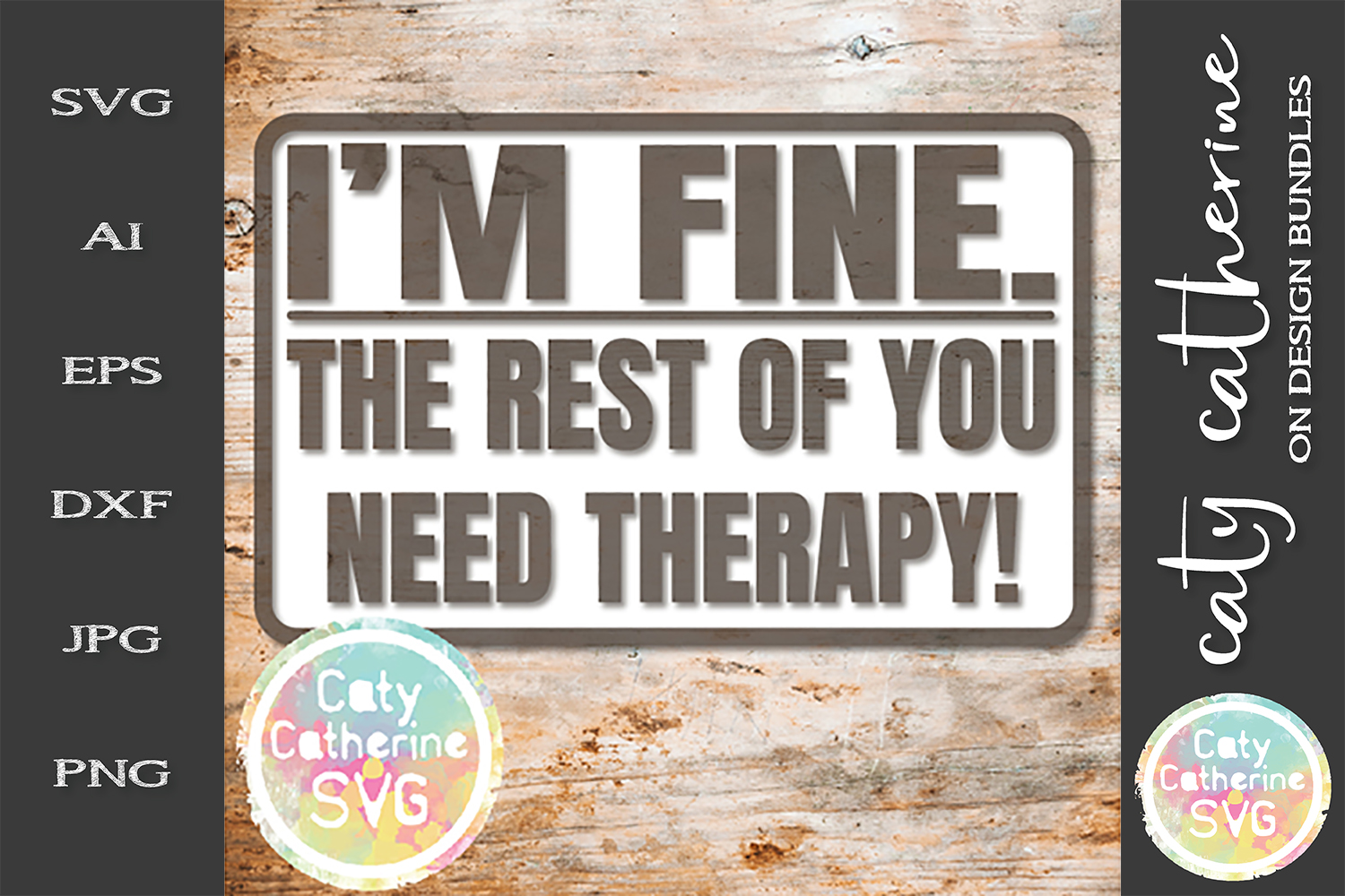 I'm Fine The Rest Of You Need Therapy! Funny Quote SVG example image 1