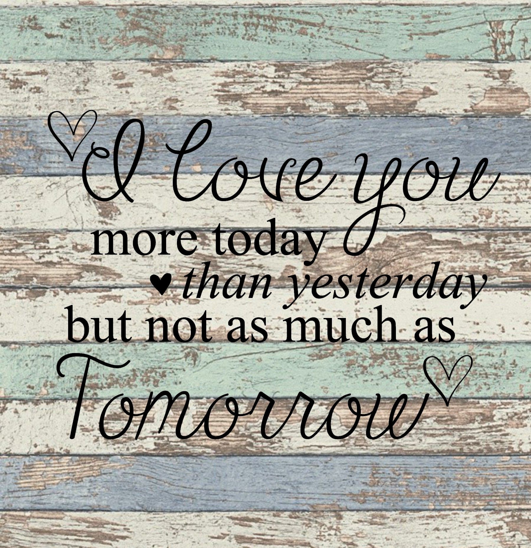 c73ba353f2499 I love you more today than yesterday but not as much as tomorrow SVG
