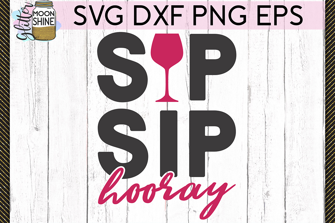 Sip Sip Hooray Wine SVG DXF PNG EPS Cutting Files example image 1