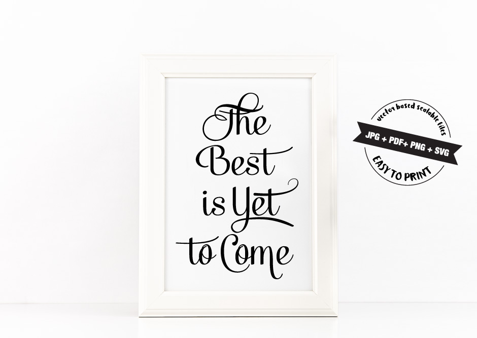 The Best is Yet to Come Poster Inspirational Quote to Print in Gold + SVG files example image 2