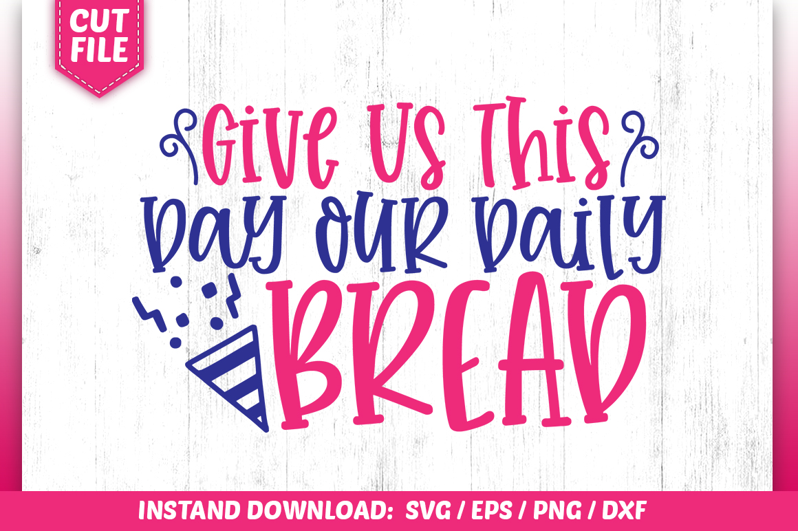 Give Us This Day Our Daily Bread SVG example image 1