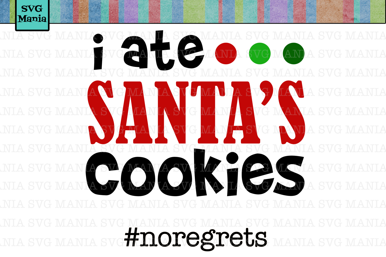 I Ate Santa's Cookies No Regrets SVG, Santas Cookies SVG example image 1