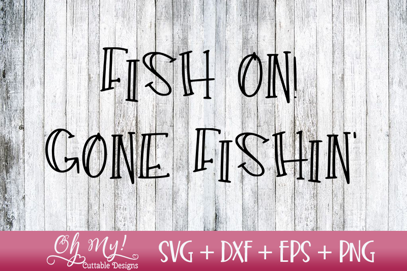 Fish On! - Gone Fishin' - SVG DXF EPS PNG Cutting File example image 1