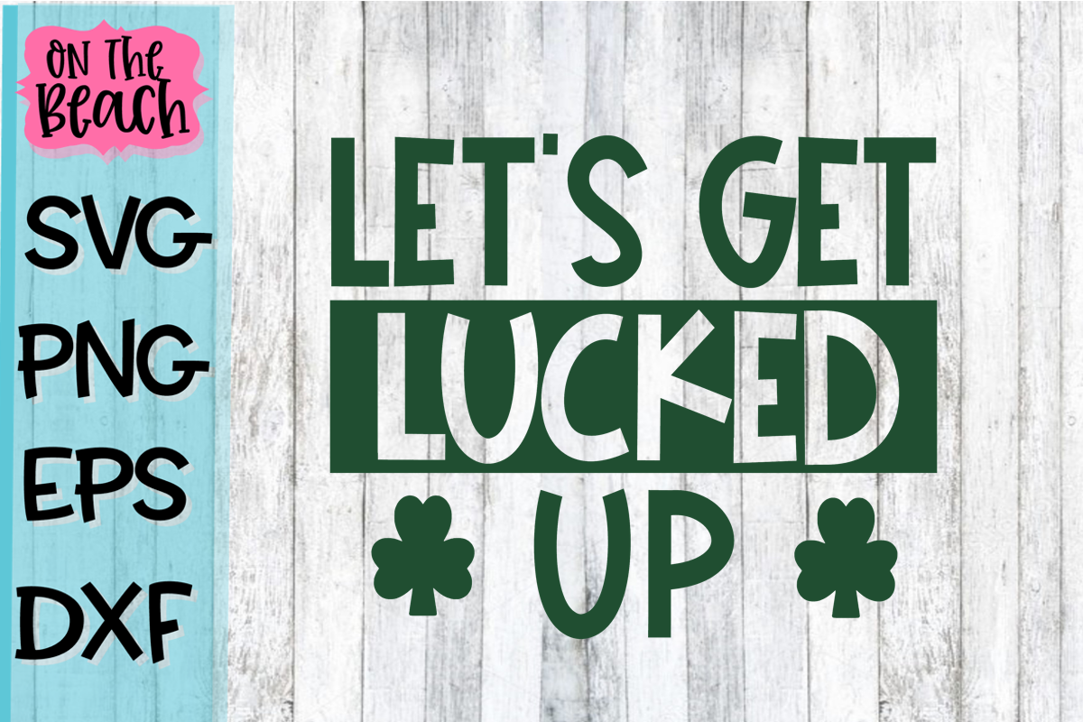 Let's Get Lucked Up - SVG PNG DXF EPS example image 1