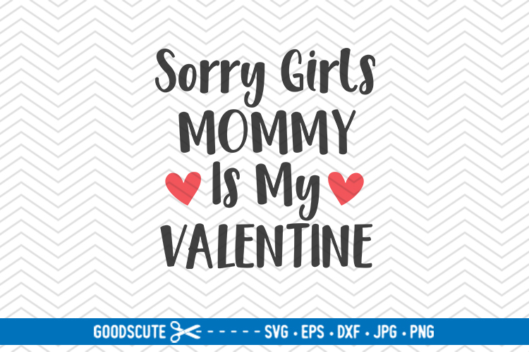 Sorry Girls Mommy Is My Valentine - SVG DXF JPG PNG EPS example image 1