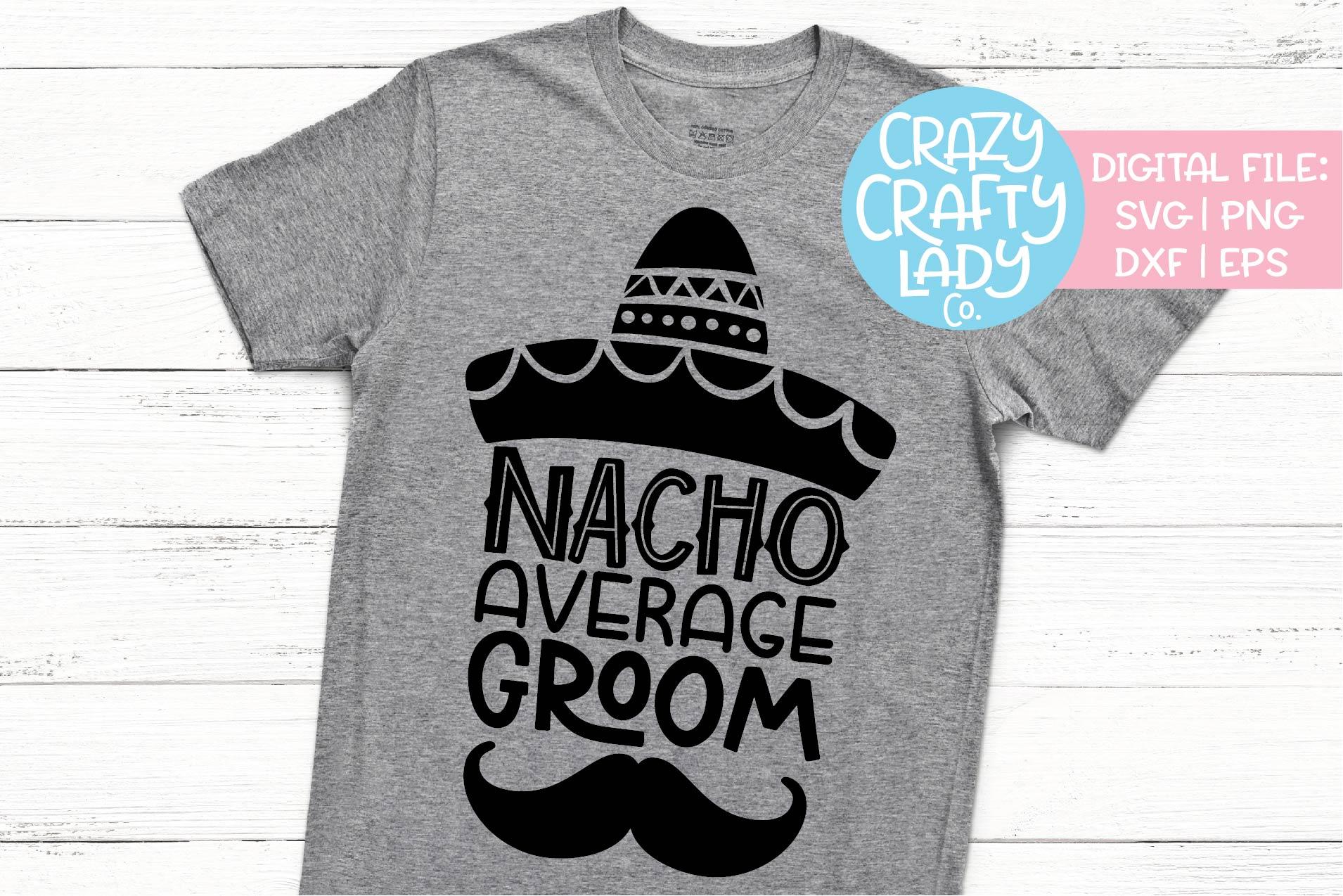 Nacho Average Groom Wedding SVG DXF EPS PNG Cut File example image 1