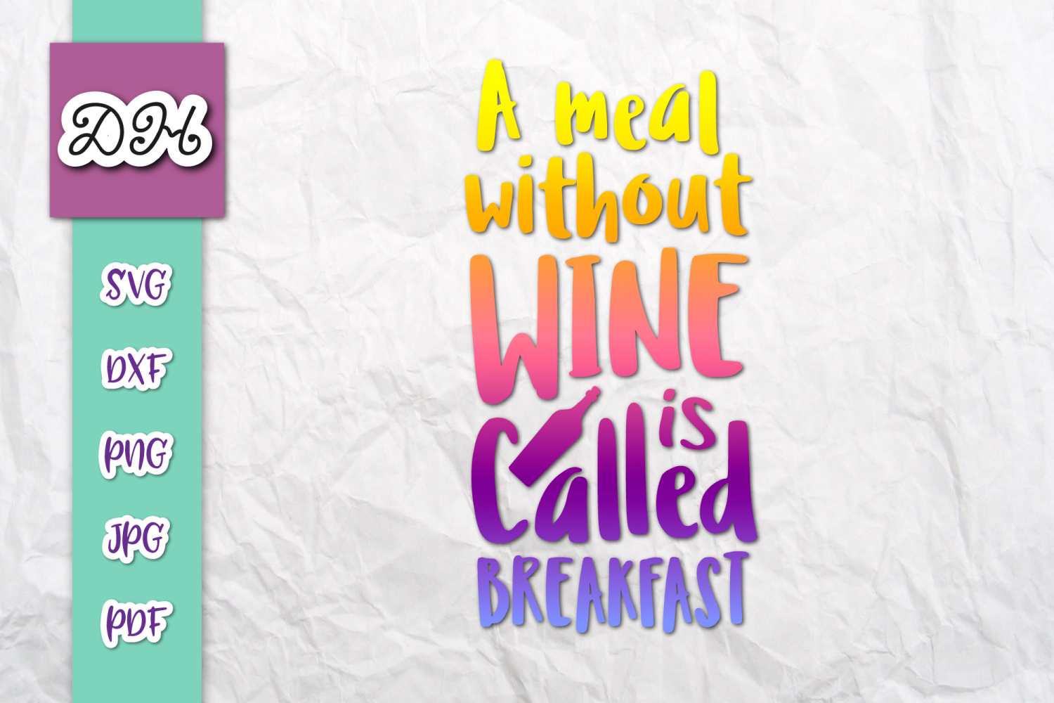 A Meal Without Wine is Called Breakfast Print & Cut PNG SVG example image 1