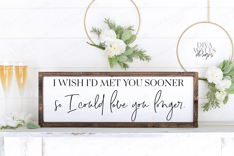 I Wish I'd Met You Sooner So I Could Love You Longer - SVG example image 1