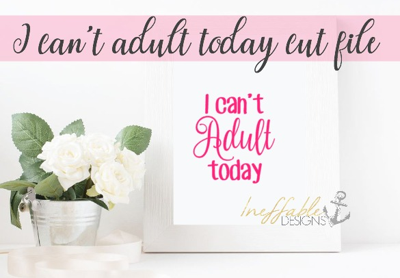 I can't adult today cut file / SVG / Print example image 1