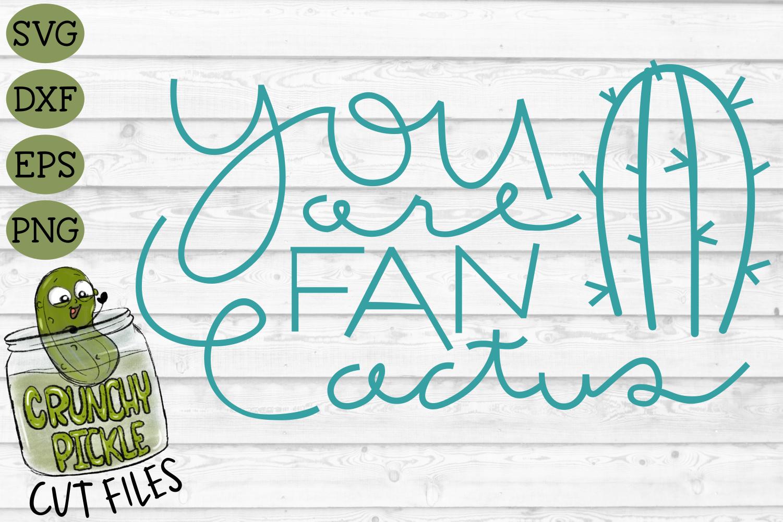 You Are Fan Cactus SVG Cut File - A Positive Cactus Pun example image 2