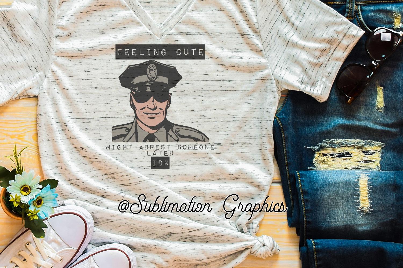 Feeling Cute Law Enforcement Sublimation Digital Download example image 1
