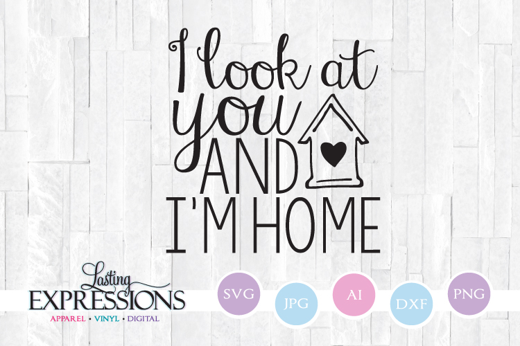 Look at you and I'm Home // SVG Quote Design example image 1
