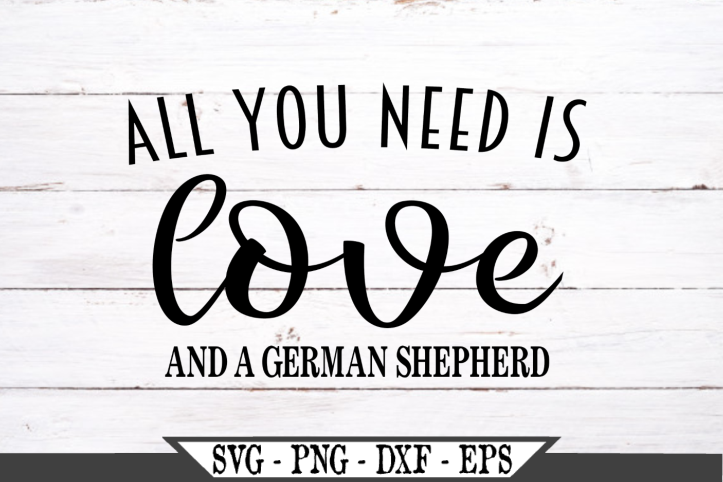 All You Need Is Love And A German Shepherd Dog SVG example image 2