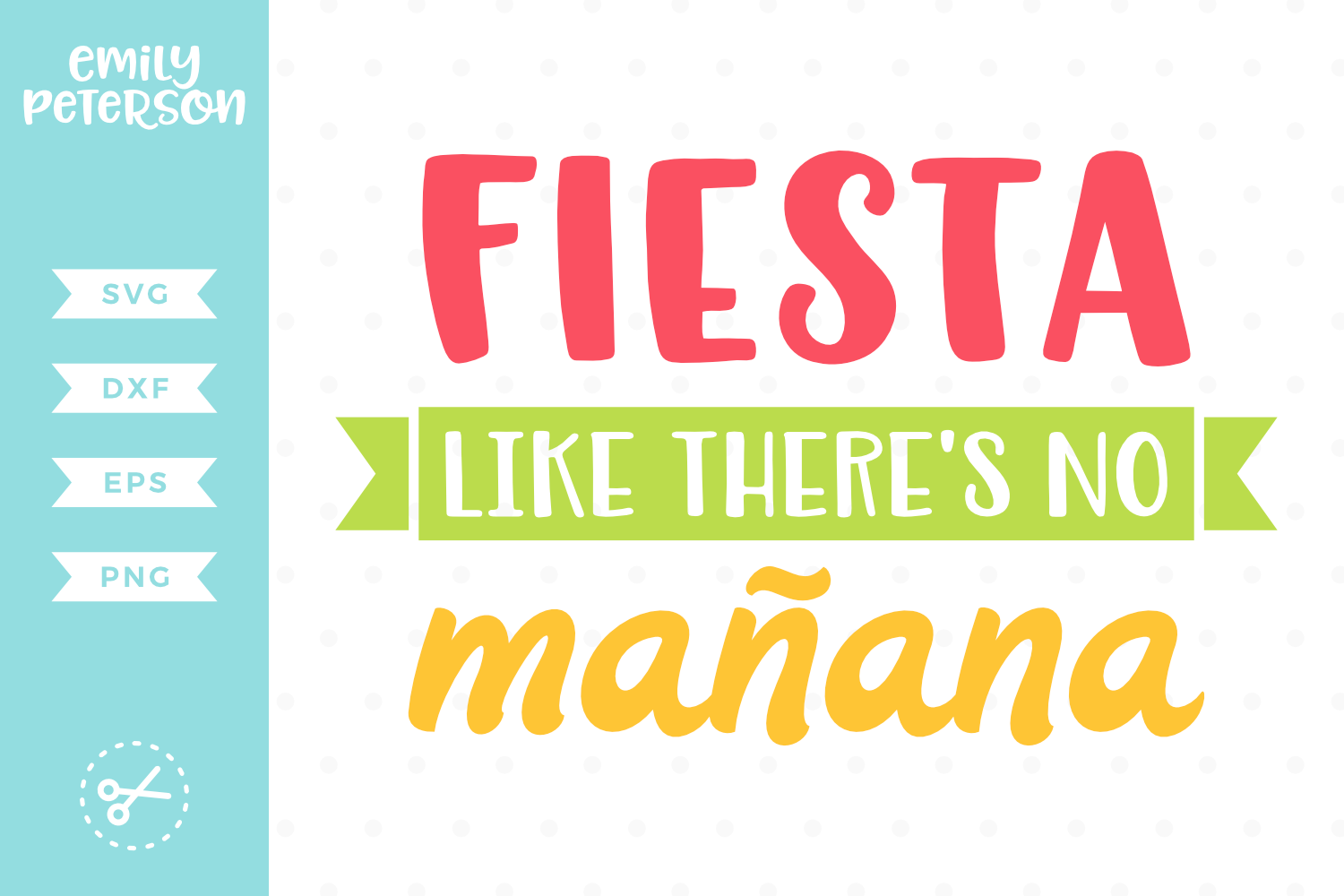 Fiesta Like There's No Manana SVG DXF EPS PNG example image 1