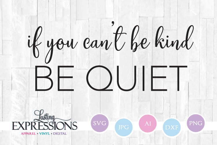 If you can't be kind be quiet // SVG Saying example image 1