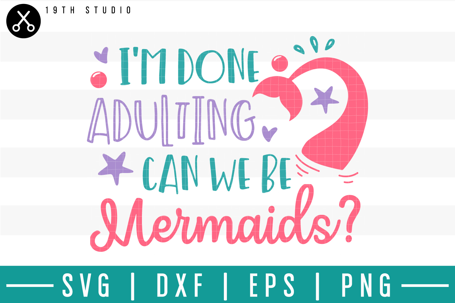 I'm done adulting can we be mermaids SVG  Mermaid SVG example image 1
