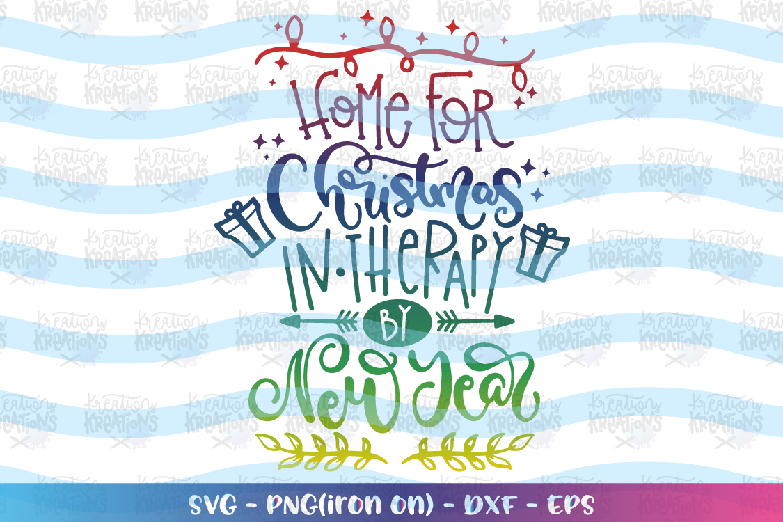 Home for Christmas, in therapy by New Year svg funny quotes example image 1